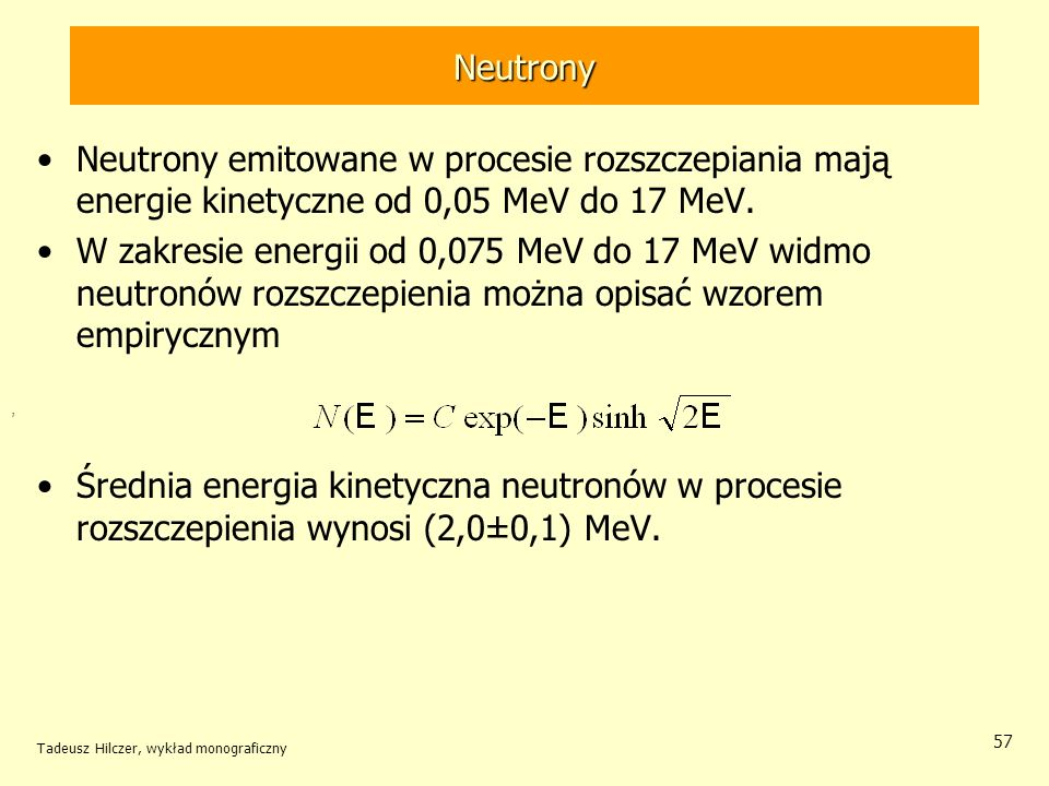 NeutronyNeutrony emitowane w procesie rozszczepiania mają energie kinetyczne od 0,05 MeV do 17 MeV.