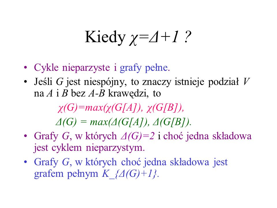 Kiedy χ=Δ+1 Cykle nieparzyste i grafy pełne.