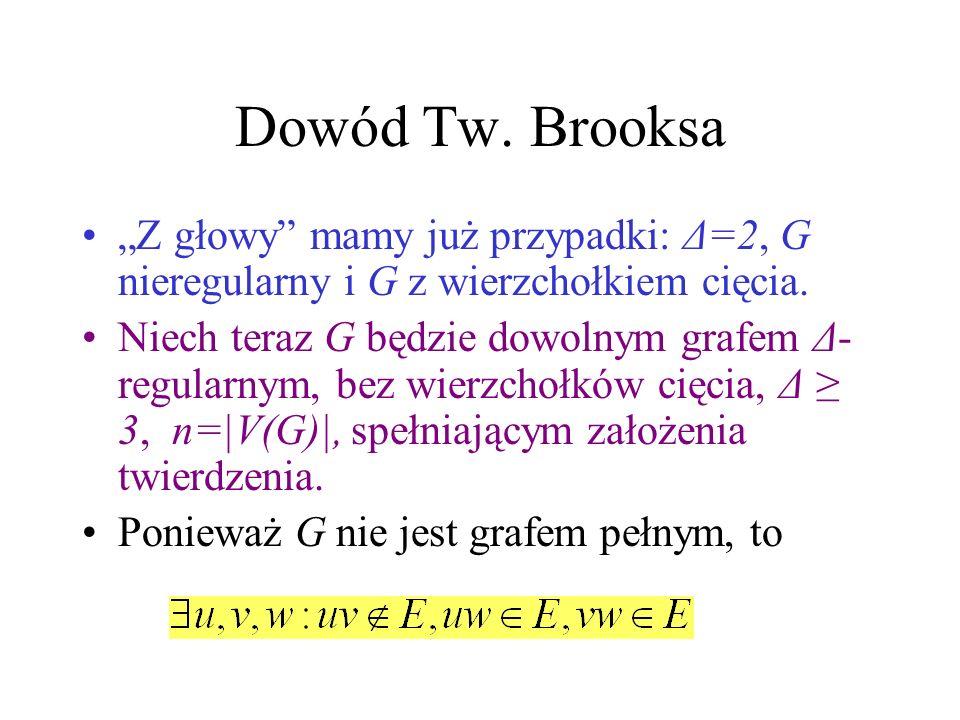 """Dowód Tw. Brooksa""""Z głowy mamy już przypadki: Δ=2, G nieregularny i G z wierzchołkiem cięcia."""