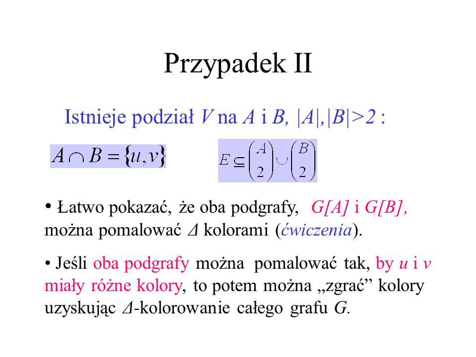 Przypadek II Istnieje podział V na A i B, |A|,|B|>2 :