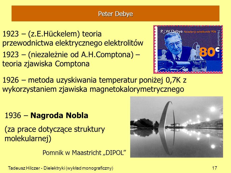 1923 – (z.E.Hückelem) teoria przewodnictwa elektrycznego elektrolitów