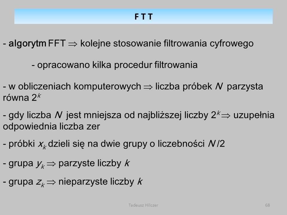 - algorytm FFT  kolejne stosowanie filtrowania cyfrowego