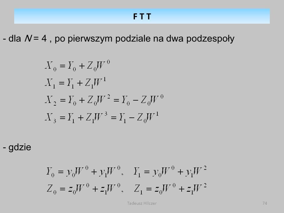 - dla N = 4 , po pierwszym podziale na dwa podzespoły