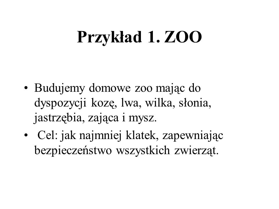 Przykład 1. ZOO Budujemy domowe zoo mając do dyspozycji kozę, lwa, wilka, słonia, jastrzębia, zająca i mysz.