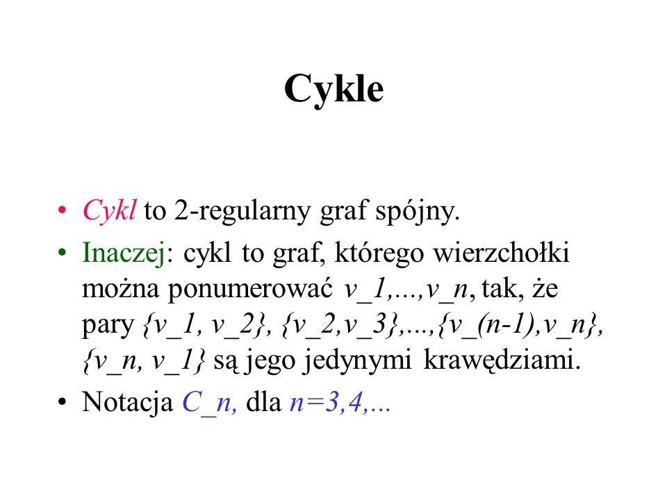 Cykle Cykl to 2-regularny graf spójny.