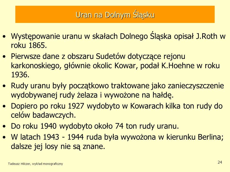 Występowanie uranu w skałach Dolnego Śląska opisał J.Roth w roku 1865.