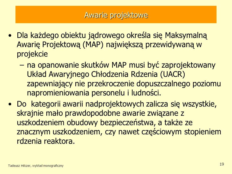 Awarie projektowe Dla każdego obiektu jądrowego określa się Maksymalną Awarię Projektową (MAP) największą przewidywaną w projekcie.