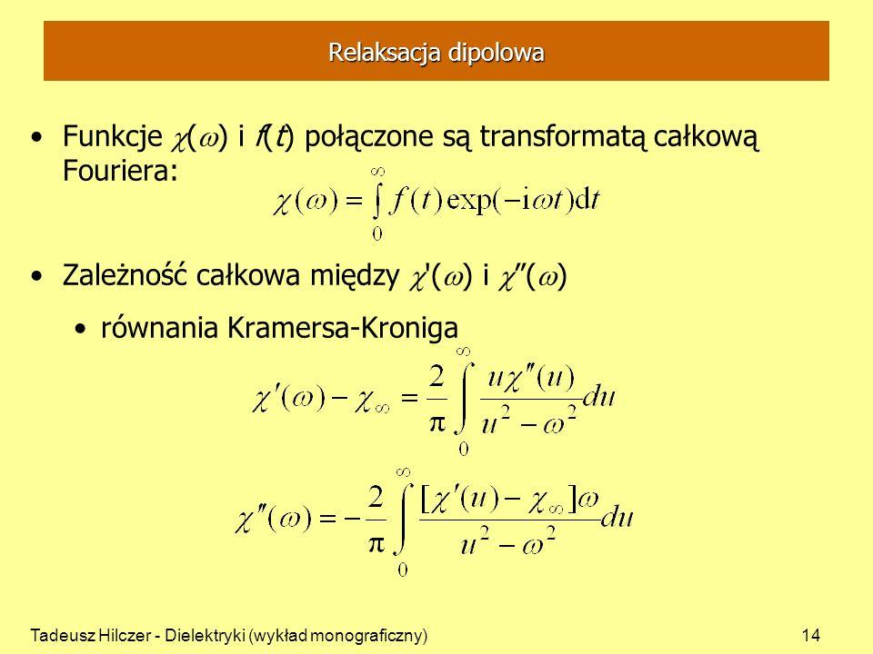 Funkcje () i f(t) połączone są transformatą całkową Fouriera: