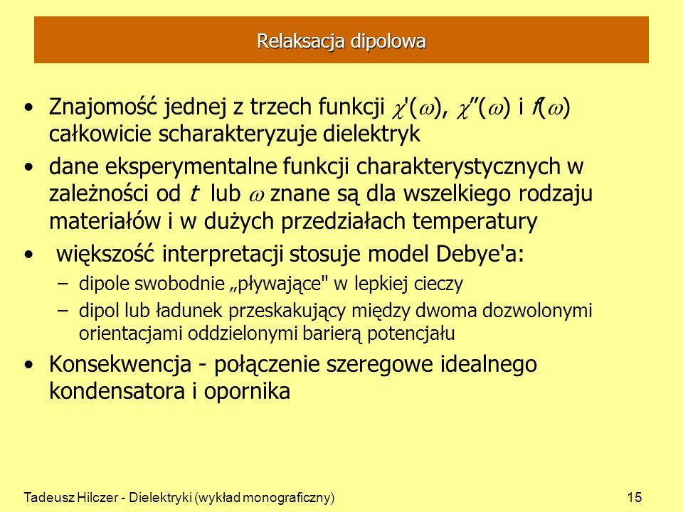 większość interpretacji stosuje model Debye a: