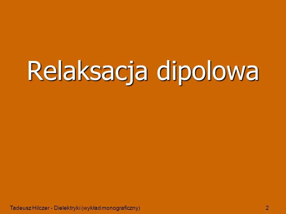 Relaksacja dipolowa Tadeusz Hilczer - Dielektryki (wykład monograficzny)