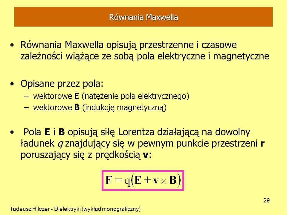 Równania Maxwella Równania Maxwella opisują przestrzenne i czasowe zależności wiążące ze sobą pola elektryczne i magnetyczne.