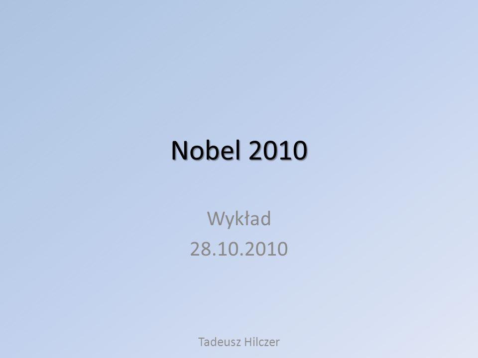 Nobel 2010 Wykład 28.10.2010 Tadeusz Hilczer