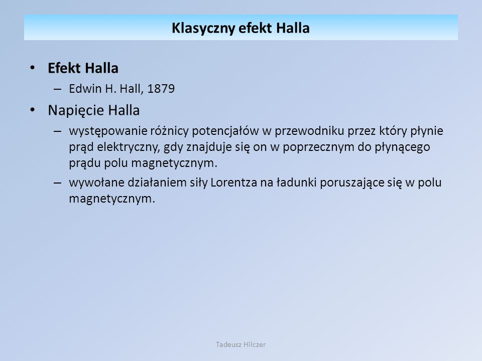 Klasyczny efekt Halla Efekt Halla Napięcie Halla Edwin H. Hall, 1879