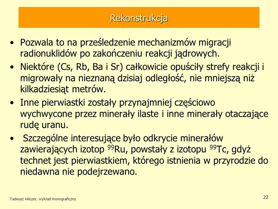 Rekonstrukcja Pozwala to na prześledzenie mechanizmów migracji radionuklidów po zakończeniu reakcji jądrowych.