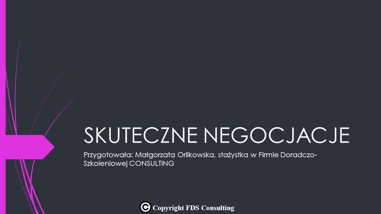 SKUTECZNE NEGOCJACJE Przygotowała: Małgorzata Orlikowska, stażystka w Firmie Doradczo- Szkoleniowej CONSULTING.