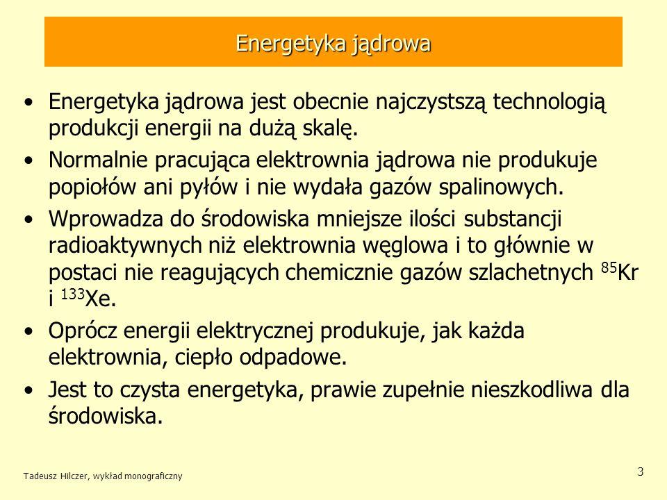 Energetyka jądrowa Energetyka jądrowa jest obecnie najczystszą technologią produkcji energii na dużą skalę.