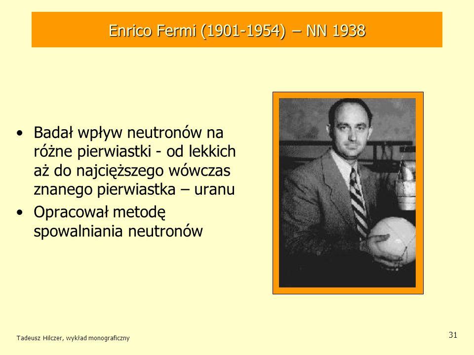 Opracował metodę spowalniania neutronów