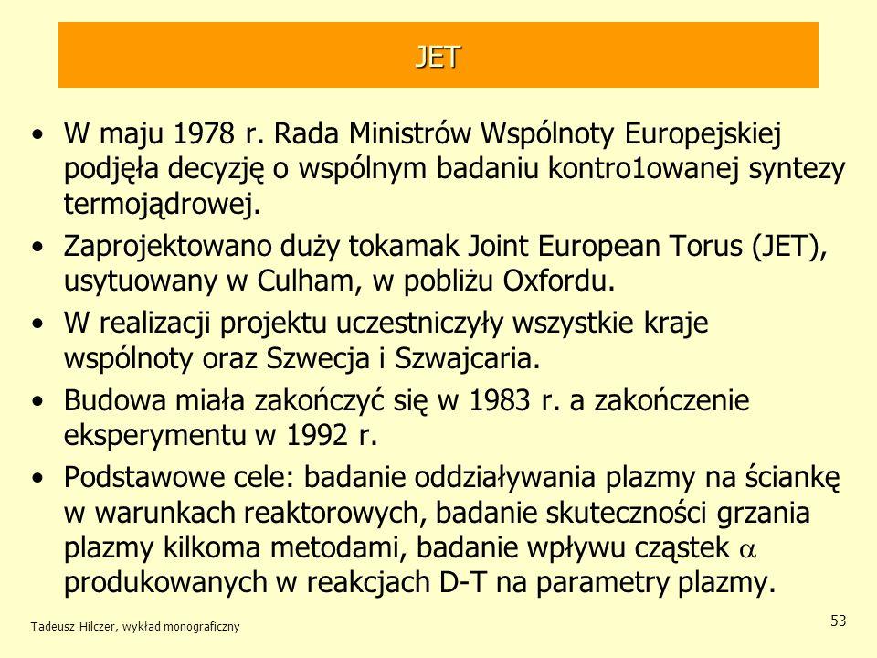 JET W maju 1978 r. Rada Ministrów Wspólnoty Europejskiej podjęła decyzję o wspólnym badaniu kontro1owanej syntezy termojądrowej.
