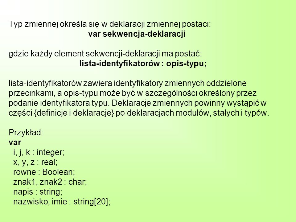 Typ zmiennej określa się w deklaracji zmiennej postaci: