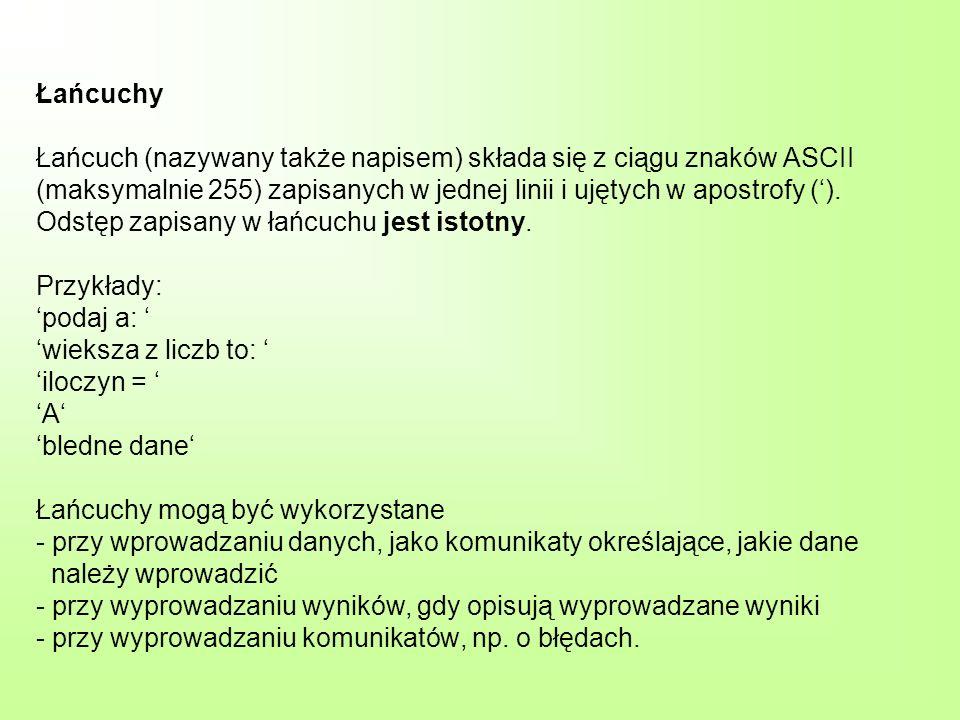 Łańcuchy Łańcuch (nazywany także napisem) składa się z ciągu znaków ASCII (maksymalnie 255) zapisanych w jednej linii i ujętych w apostrofy (').