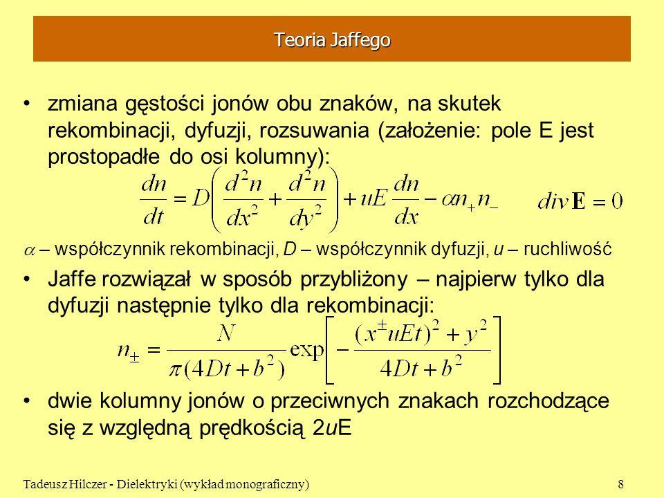 Teoria Jaffego zmiana gęstości jonów obu znaków, na skutek rekombinacji, dyfuzji, rozsuwania (założenie: pole E jest prostopadłe do osi kolumny):
