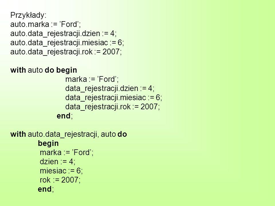 Przykłady: auto. marka := 'Ford'; auto. data_rejestracji