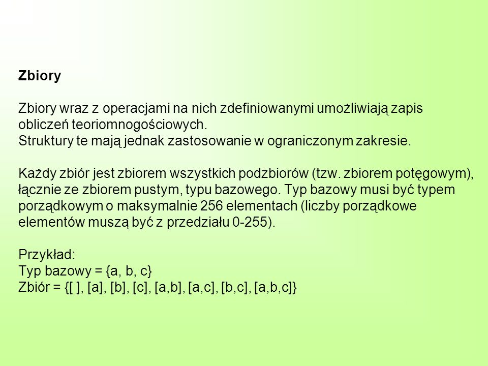 Zbiory Zbiory wraz z operacjami na nich zdefiniowanymi umożliwiają zapis obliczeń teoriomnogościowych.