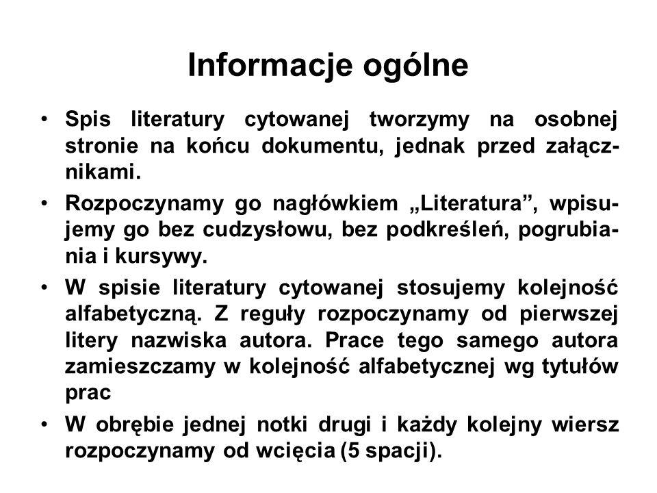 Informacje ogólne Spis literatury cytowanej tworzymy na osobnej stronie na końcu dokumentu, jednak przed załącz-nikami.