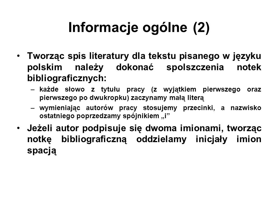 Informacje ogólne (2) Tworząc spis literatury dla tekstu pisanego w języku polskim należy dokonać spolszczenia notek bibliograficznych: