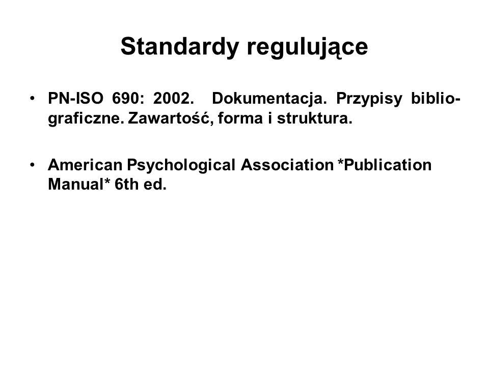 Standardy regulujące PN-ISO 690: 2002. Dokumentacja. Przypisy biblio-graficzne. Zawartość, forma i struktura.