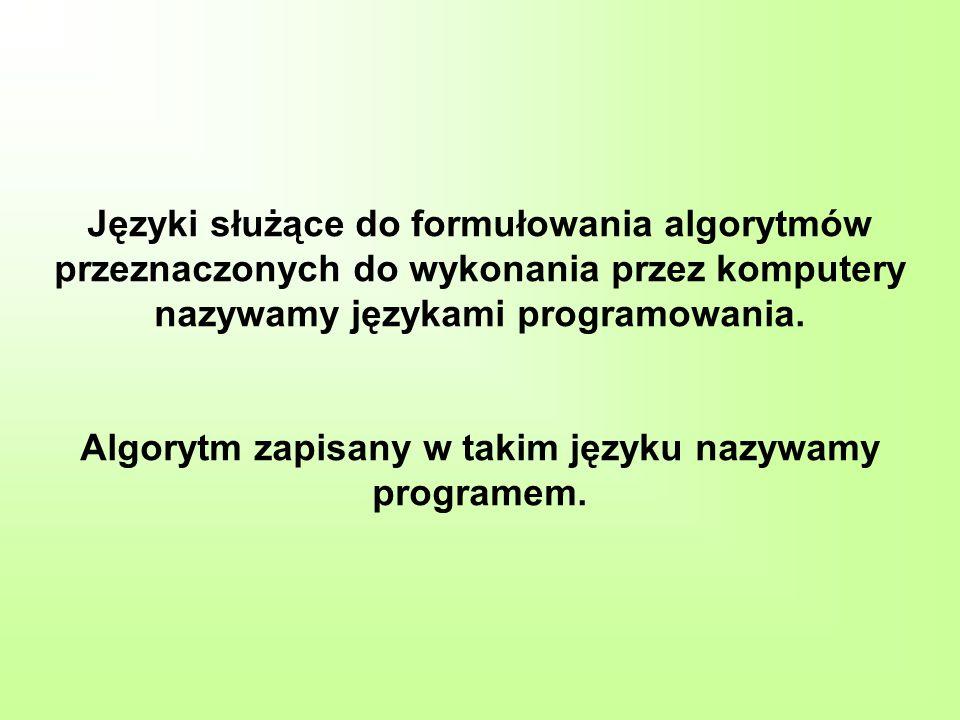 Języki służące do formułowania algorytmów przeznaczonych do wykonania przez komputery nazywamy językami programowania.