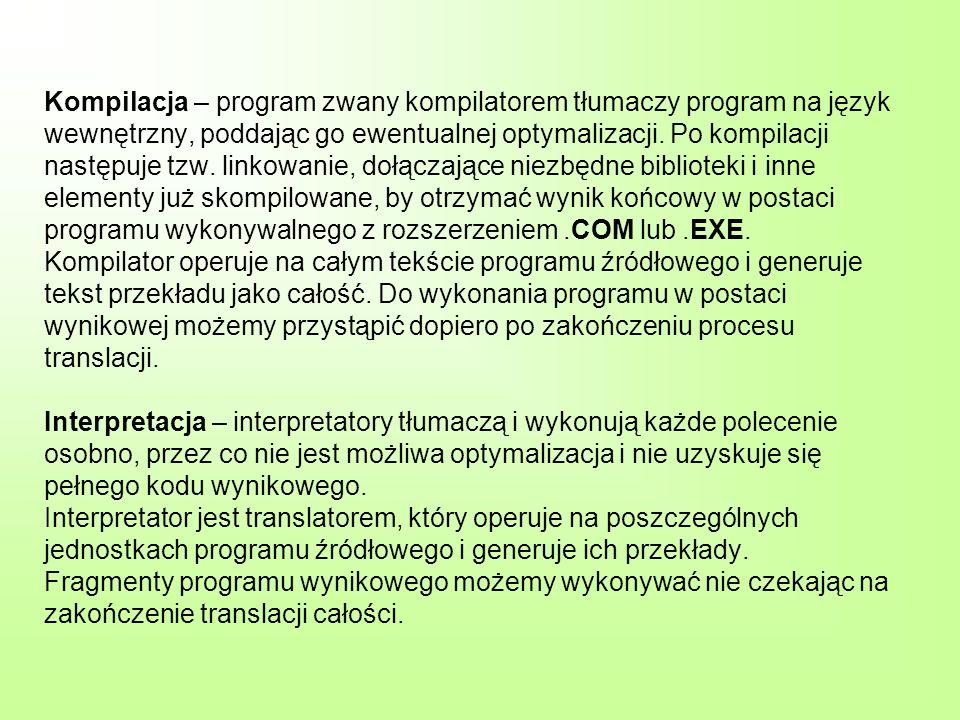 Kompilacja – program zwany kompilatorem tłumaczy program na język wewnętrzny, poddając go ewentualnej optymalizacji.