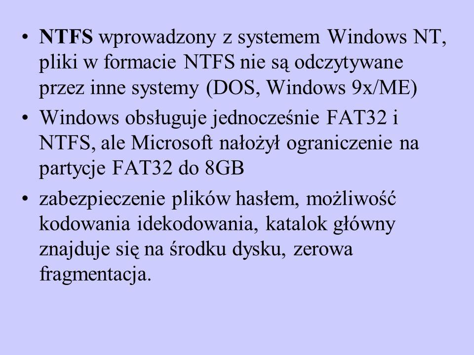 NTFS wprowadzony z systemem Windows NT, pliki w formacie NTFS nie są odczytywane przez inne systemy (DOS, Windows 9x/ME)