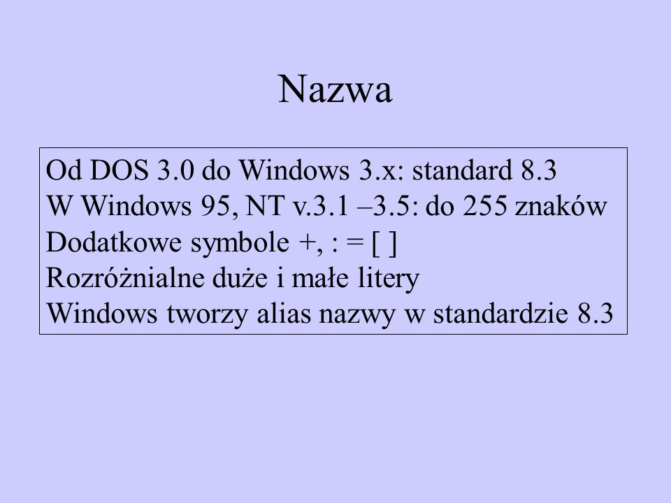 Nazwa Od DOS 3.0 do Windows 3.x: standard 8.3