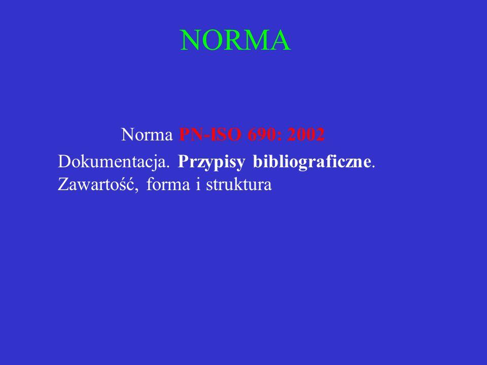 NORMA Norma PN-ISO 690: 2002 Dokumentacja. Przypisy bibliograficzne. Zawartość, forma i struktura
