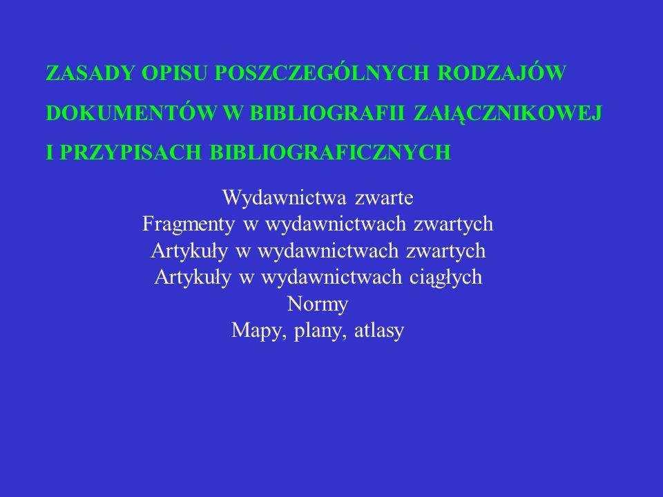 Wydawnictwa zwarte Fragmenty w wydawnictwach zwartych Artykuły w wydawnictwach zwartych Artykuły w wydawnictwach ciągłych Normy Mapy, plany, atlasy