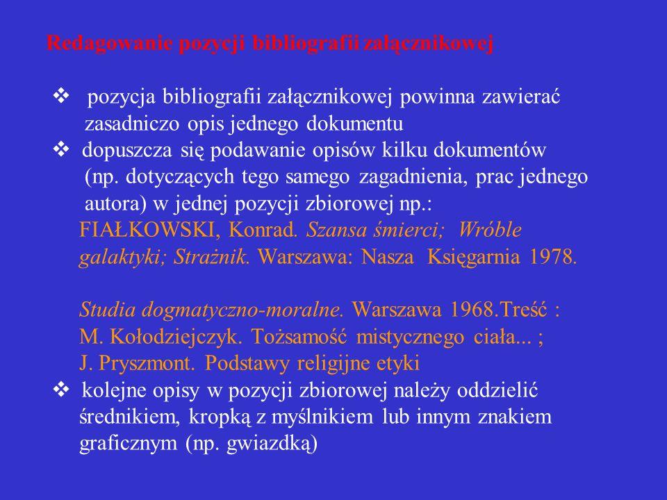 Redagowanie pozycji bibliografii załącznikowej v pozycja bibliografii załącznikowej powinna zawierać zasadniczo opis jednego dokumentu v dopuszcza się podawanie opisów kilku dokumentów (np.
