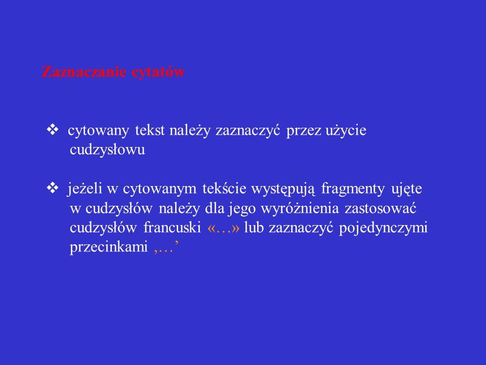 Zaznaczanie cytatów v cytowany tekst należy zaznaczyć przez użycie cudzysłowu v jeżeli w cytowanym tekście występują fragmenty ujęte w cudzysłów należy dla jego wyróżnienia zastosować cudzysłów francuski «…» lub zaznaczyć pojedynczymi przecinkami ,…'