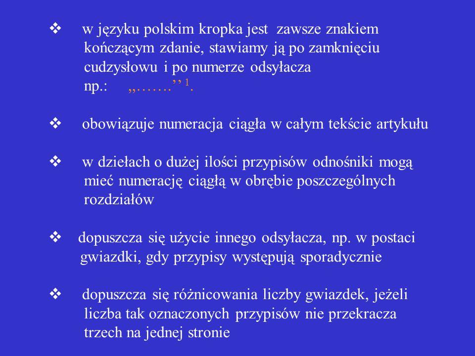 v w języku polskim kropka jest zawsze znakiem kończącym zdanie, stawiamy ją po zamknięciu cudzysłowu i po numerze odsyłacza np.: ,,…….'' 1.