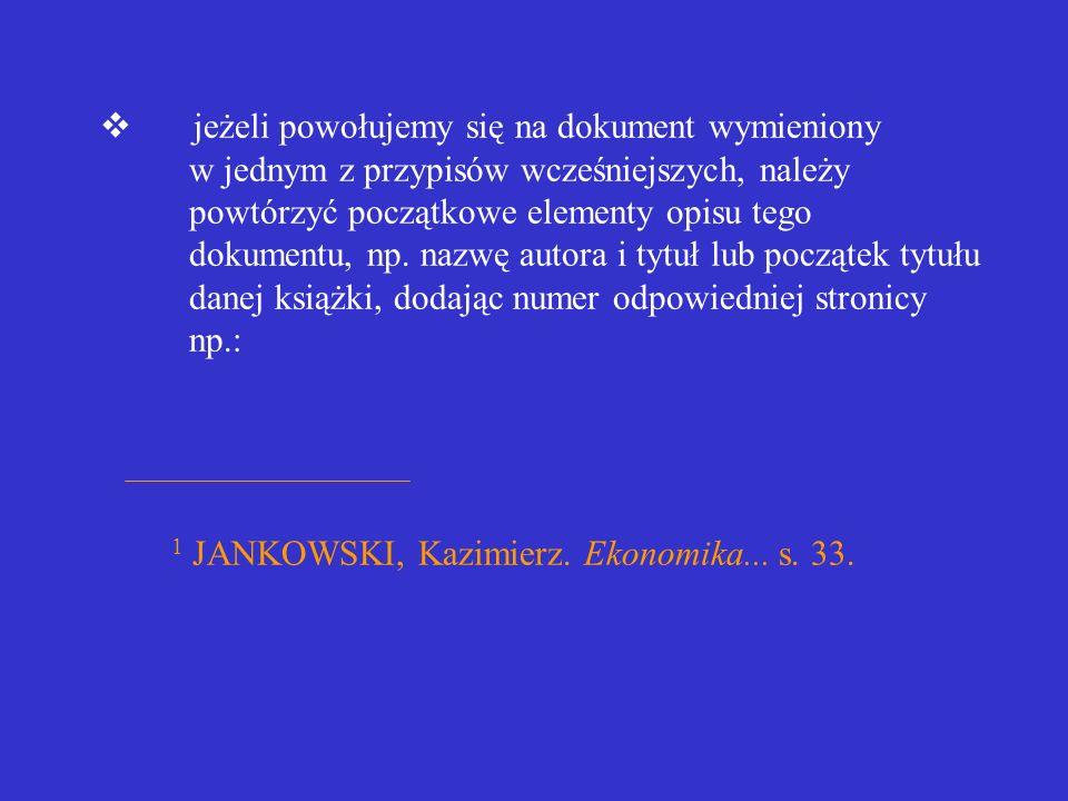 v jeżeli powołujemy się na dokument wymieniony w jednym z przypisów wcześniejszych, należy powtórzyć początkowe elementy opisu tego dokumentu, np.