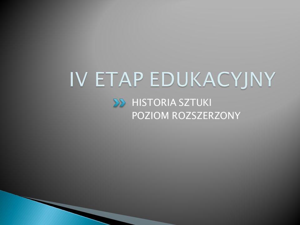 IV ETAP EDUKACYJNY HISTORIA SZTUKI POZIOM ROZSZERZONY