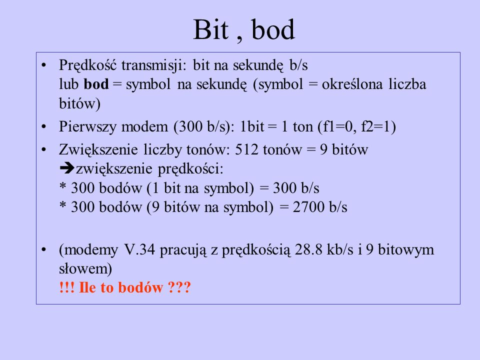 Bit , bod Prędkość transmisji: bit na sekundę b/s lub bod = symbol na sekundę (symbol = określona liczba bitów)