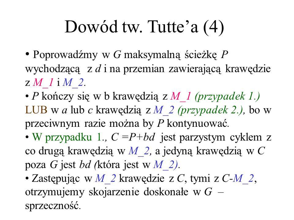 Dowód tw. Tutte'a (4) Poprowadźmy w G maksymalną ścieżkę P wychodzącą z d i na przemian zawierającą krawędzie z M_1 i M_2.