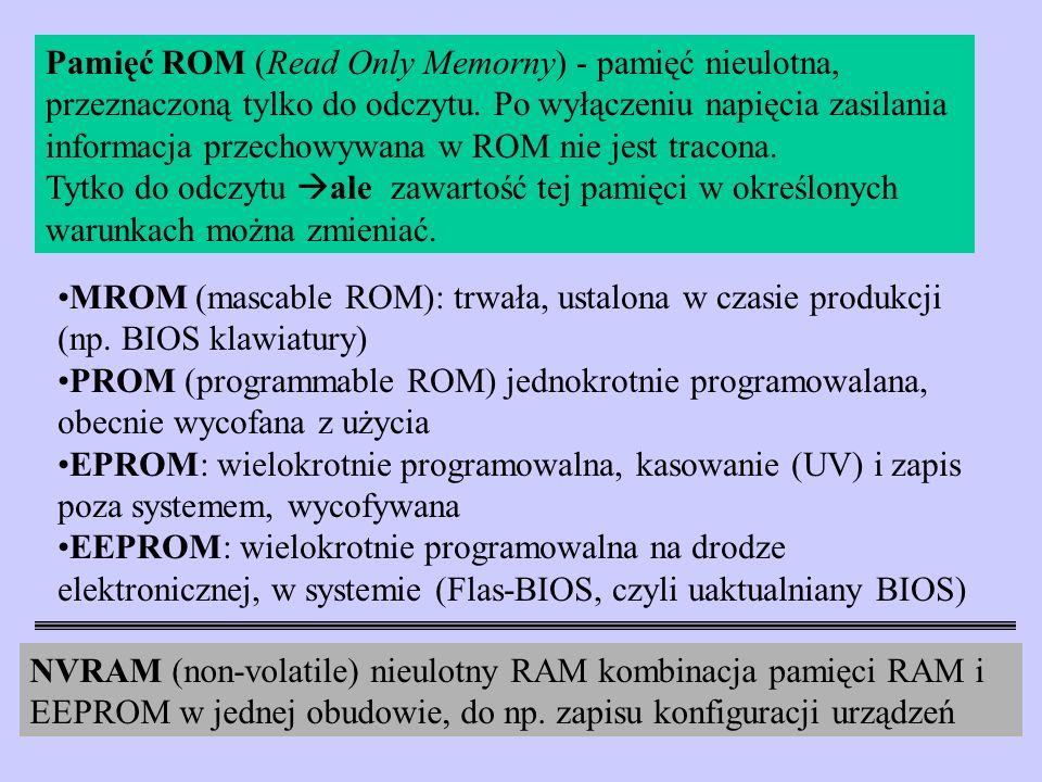 Pamięć ROM (Read Only Memorny) - pamięć nieulotna, przeznaczoną tylko do odczytu. Po wyłączeniu napięcia zasilania informacja przechowywana w ROM nie jest tracona.