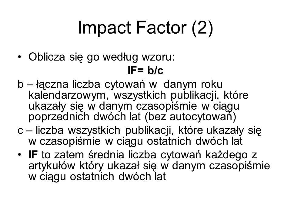 Impact Factor (2) Oblicza się go według wzoru: IF= b/c