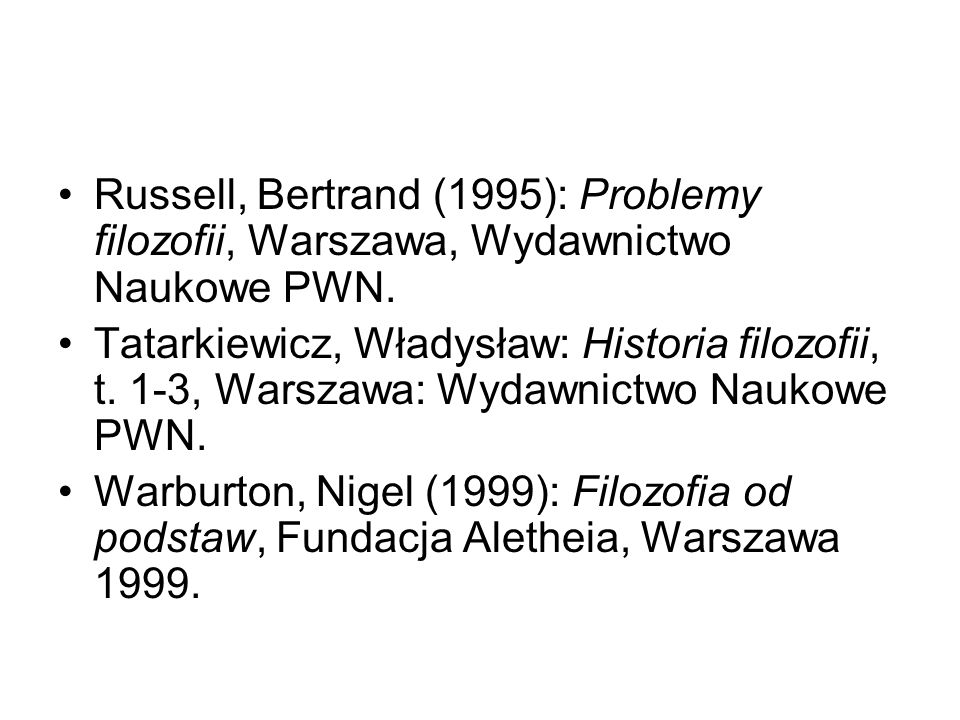 Russell, Bertrand (1995): Problemy filozofii, Warszawa, Wydawnictwo Naukowe PWN.