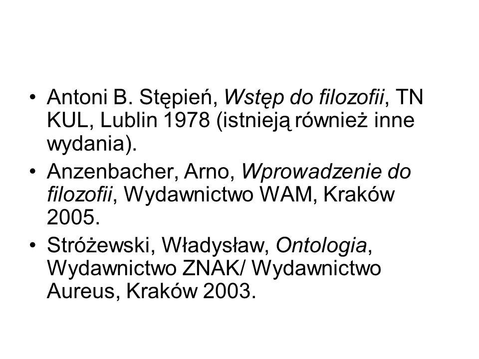Antoni B. Stępień, Wstęp do filozofii, TN KUL, Lublin 1978 (istnieją również inne wydania).
