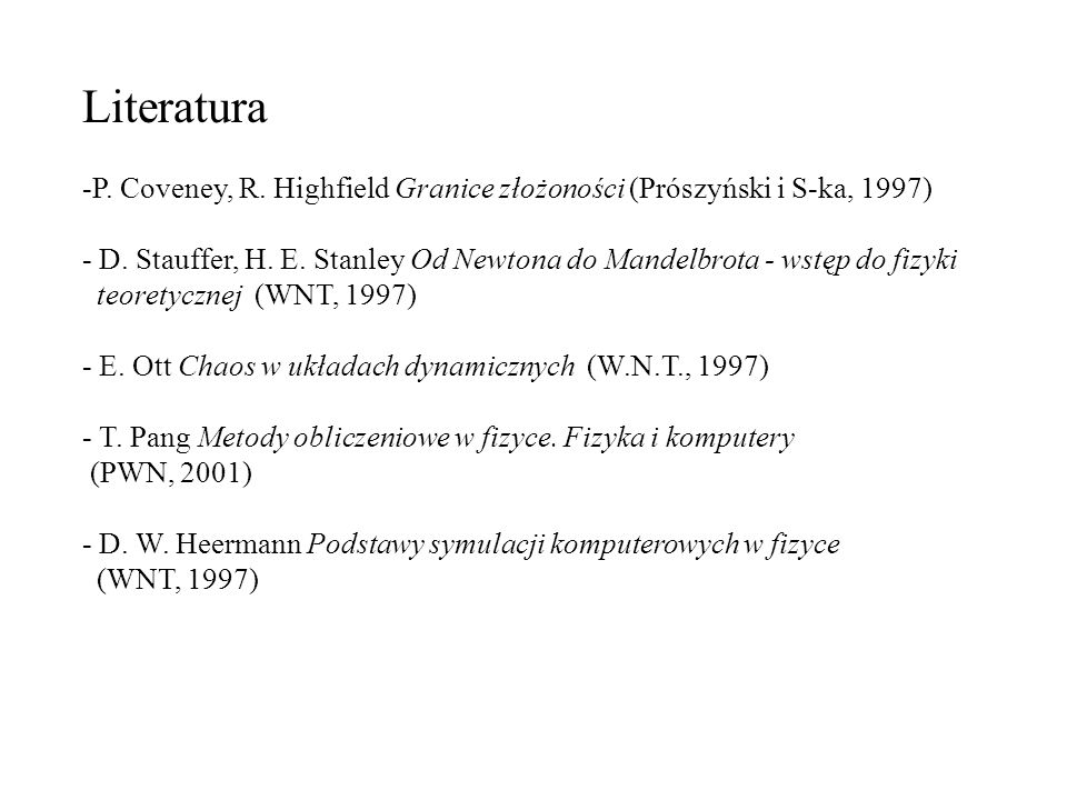 Literatura P. Coveney, R. Highfield Granice złożoności (Prószyński i S-ka, 1997)