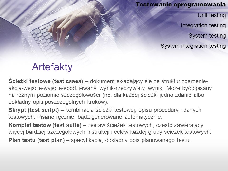 Artefakty Testowanie oprogramowania Unit testing Integration testing
