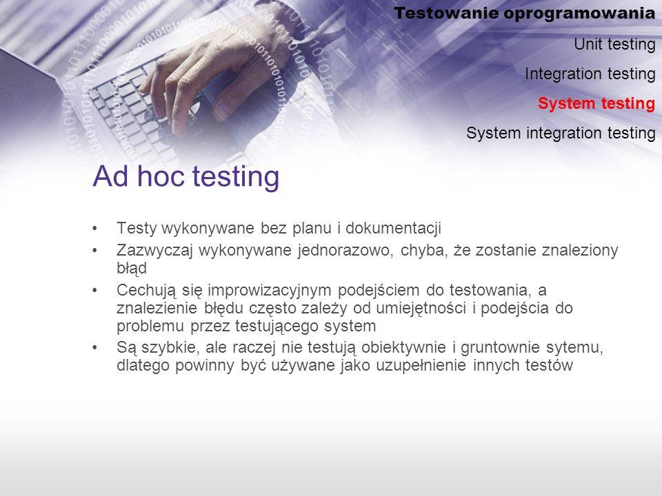 Ad hoc testing Testowanie oprogramowania Unit testing